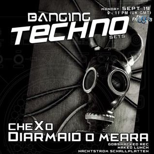 Banging Techno sets :: 013 >> CheXo // Diarmaid O Meara