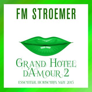 FM STROEMER - Grand Hotel d´Amour 2 Essential Housemix May 2015 | www.fmstroemer.de
