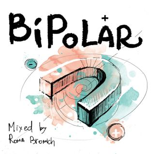 """""""Bipolar"""" mixed by Roma Bromich"""