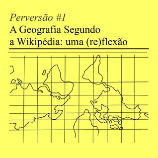 Perversão T01E01 - A Geografia Segundo a Wikipédia