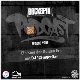 BACKSPIN_PODCAST - Episode #002 - Ein Kind der Golden Era mit DJ 12FingerDan
