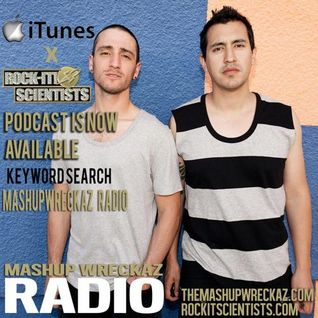 Mashup Wreckaz Radio Episode #10 W  Special Guests  The Rockit Scientists