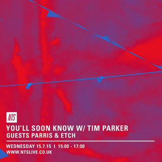 You'll Soon Know w/ Tim Parker, Etch & Parris - 15th July 2015