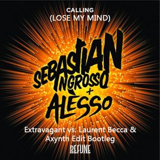 Sebastian Ingrosso & Alesso - Lose My Mind (Extravagant vs. Laurent Becca & Axynth Edit Bootleg)