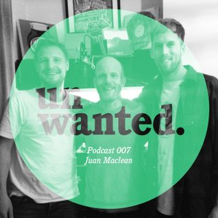 Unwanted Family Podcast 007 - The Juan Maclean