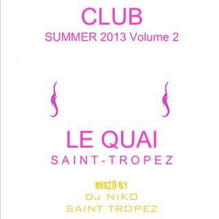 LE QUAI SAINT-TROPEZ CLUB SUMMER 2013 Volume 2. Mixed by DJ NIKO SAINT TROPEZ