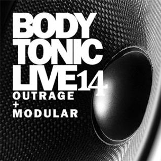 BodytonicLive 14 : Outrage and Modular