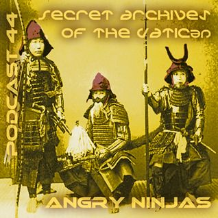 Angry Ninjas - Secret Archives of the Vatican Podcast 44