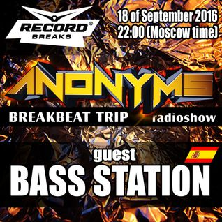 ANONYMS - BREAKBEAT TRIP 18.09.2016 @ RADIO RECORD BREAKS with guest BASS STATION (SPAIN)