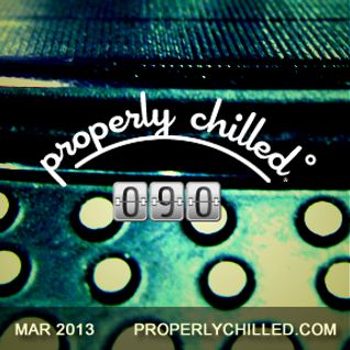 Properly Chilled Podcast #90: March 2013