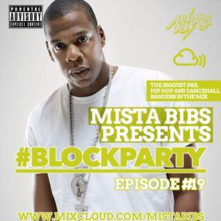 Mista Bibs - #Blockparty Episode 19 ( Upfront R&B & Hip Hop) (follow me on twitter @mistabibs )