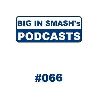 BIG IN SMASH's Podcast 066
