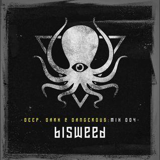 Bisweed - Deep, Dark & Dangerous Mix004