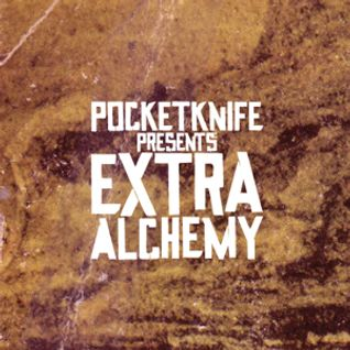 Pocketknife Presents: EXTRA ALCHEMY