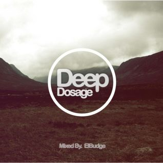 Deep Dosage - Mixed By ElBudge - [Week #001]