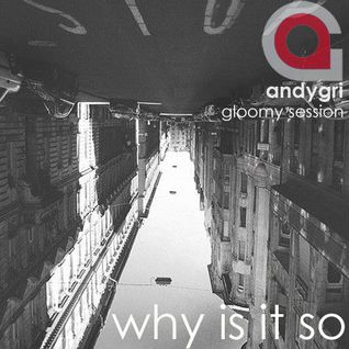 andygri | why is it so [gloomy session]