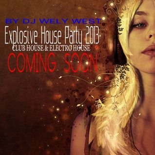 Explosive House Party 2013 MIX ( CLUB HOUSE &ELECTRO HOUSE )