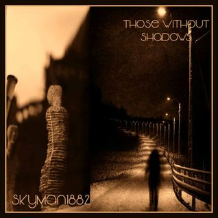 Those Without Shadows - Guest mix by Skyman 1882
