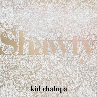 "Kid Chalupa ""Shawty"""