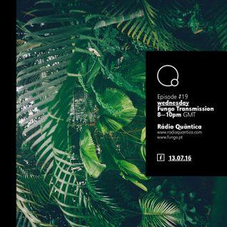Fungo Transmission # 19 by Nuno Patrício & Marco Guerra —13.07.2016
