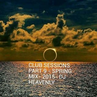 Club Sessions Mix By - DJ Heavenly Part 9 - Spring Mix 2015