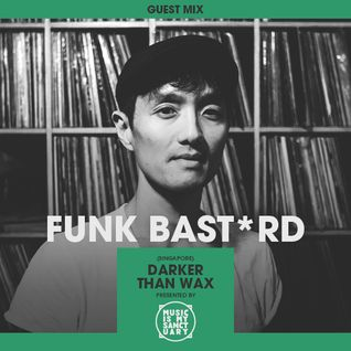 MIMS Guest Mix: FUNK BAST*RD (Darker Than Wax, Singapore)