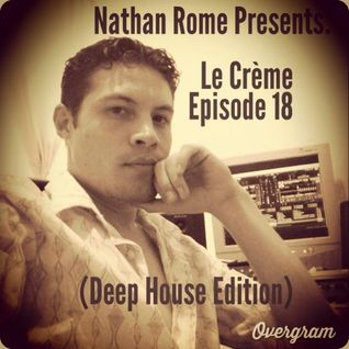 Nathan Rome Presents: Le Créme Episode 18 (Deep House Edition)