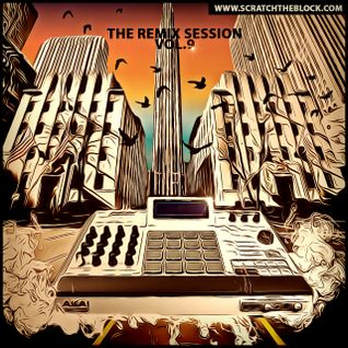 SCRATCHTHEBLOCK.COM PRESENTS: THE REMIX SESSION VOL.9