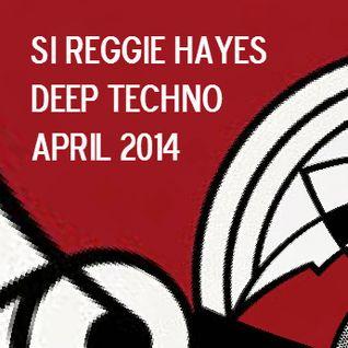 Si Reggie Hayes - April 2014 deep techno mix