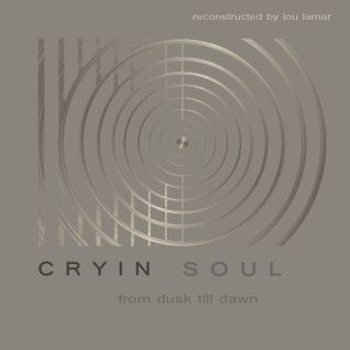 Cryin Soul Music - From Dusk Till Dawn (Reconstructed by Lou Lamar) (2007)
