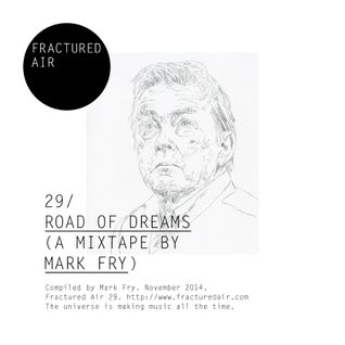 Fractured Air 29: Road Of Dreams (A Mixtape by Mark Fry)