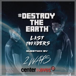 Destroy The Earth #030 (Guestmix by 2WAYS)