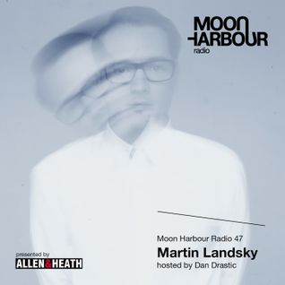 Moon Harbour Radio 47: Martin Landsky, hosted by Dan Drastic
