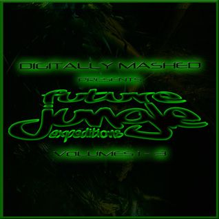 Digitally Mashed Presents Future Jungle Expeditions Volumes 1-3