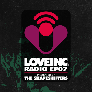 Love Inc Radio EP07 presented by The Shapeshifters