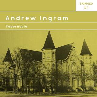 Skinned 001 » Andrew Ingram [Tabernacle]