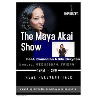 The Maya Akai Show (Unplugged) featuring Comedian Nikki Brayden (8-17-15)