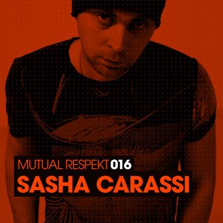Mutual Respekt 016 with Sasha Carassi
