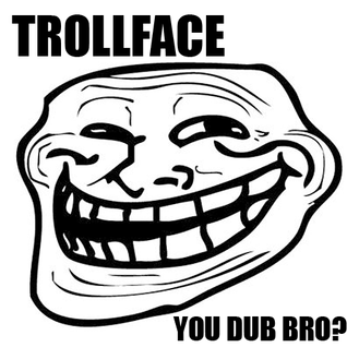Trollface - You dub bro?