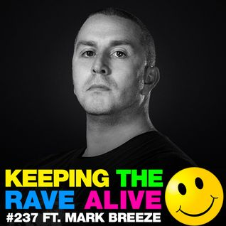 Keeping The Rave Alive Episode 237 featuring Mark Breeze