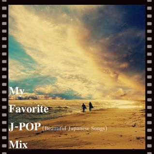 My Favorite J-POP(Beautiful Japanese Songs) Mix