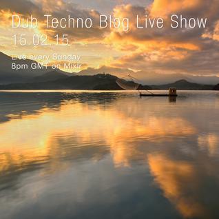 Dub Techno Blog Live Show 031 - Mixlr - 15.02.15