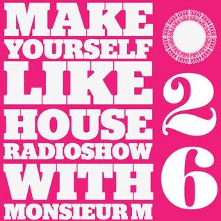 MAKE YOURSELF LIKE...HOUSE Radioshow - with Monsieur M. - #026