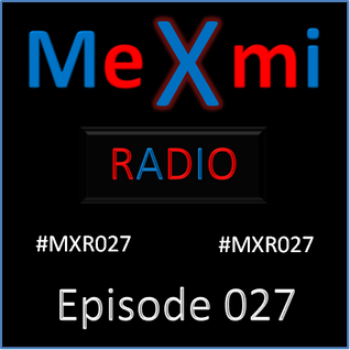 MeXmi Radio Episode 027 (August 2016)
