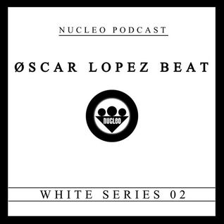OSCAR LOPEZ BEAT - NUCLEO PODCAST (WHITE SERIES 02)