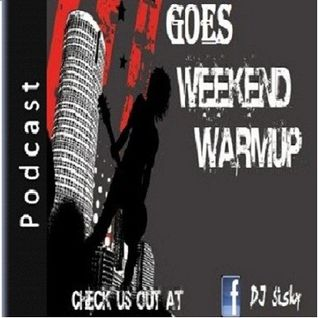 """Goes Weekend Warm Up"" Show 10 by DJ Sisky"