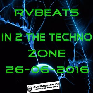 RvBeats In 2 The Techno Zone CuebaseFM Sunday 26-06-2016