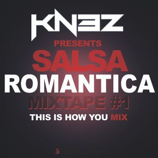 Dj Kn3z - Salsa Romantico Mixtape #1