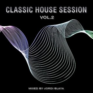 Classic House Session Vol.2 (Mixed by Jordi Blaya)