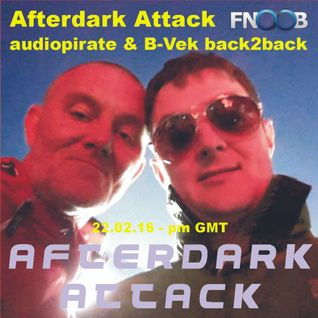 Afterdark Attack - audiopirate & B-Vek back2back 22.02.16